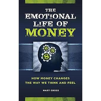 The Emotional Life of Money - How Money Changes the Way We Think and F