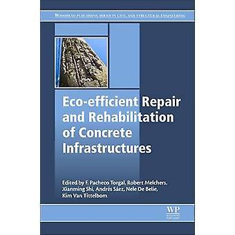 Ecoefficient Repair and Rehabilitation of Concrete Infrastr by Fernando PachecoTorgal