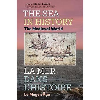 Sea in History  The Medieval World by Michele Balard