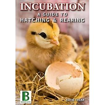 Incubation a Guide to Hatching and Rearing
