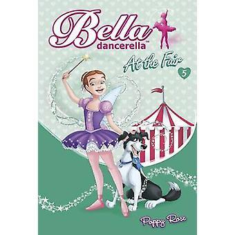 Bella Dancerella  At the Fair by Poppy Rose