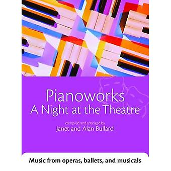 Pianoworks A Night at the Theatre  Music from operas ballets and musicals by Janet Bullard & Alan Bullard