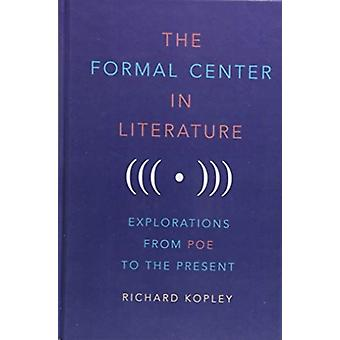 The Formal Center in Literature by Richard Kopley