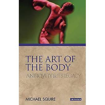 L'arte del corpo - antichità e la sua eredità di Michael Squire - 978