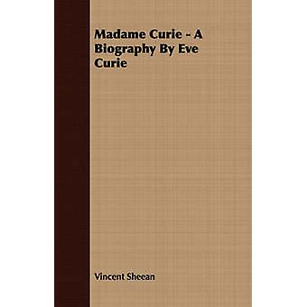 Madame Curie  A Biography by Eve Curie by Sheean & Vincent