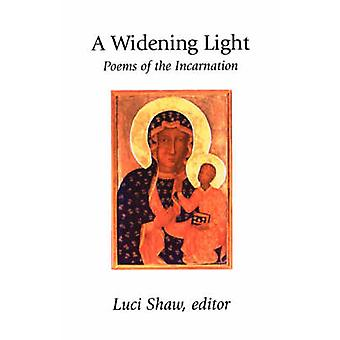 A Widening Light Poems of the Incarnation by Shaw & Luci