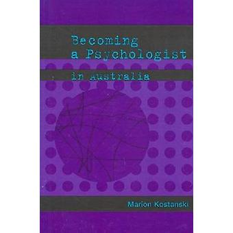 Becoming a Psychologist in Australia by Kostanski & Marion