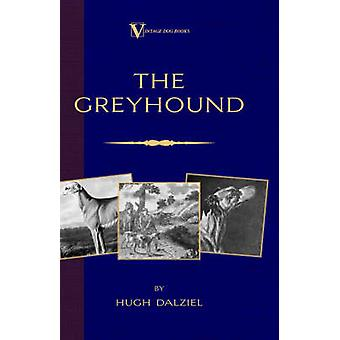 The Greyhound Its History Points Breeding Rearing Training and Running A Vintage Dog Books Breed Classic by Dalziel & Hugh