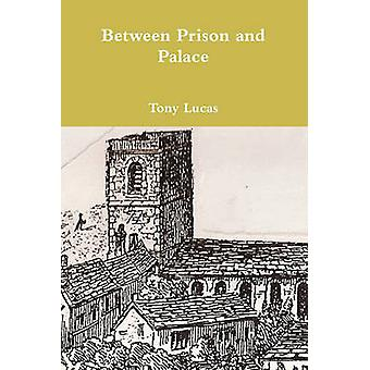 Between Prison and Palace by Lucas & Tony