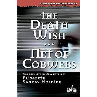 The Death Wish  Net of Cobwebs by Holding & Elisabeth Sanxay
