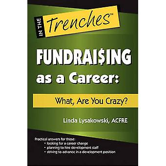 Fundraising as a Career What Are You Crazy by Lysakowski & Linda