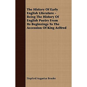 The History Of Early English Literature  Being The History Of English Poetry From Its Beginnings To The Accession Of King Aelfred by Brooke & Stopford Augustus