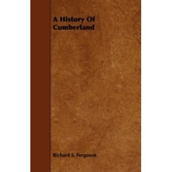 A History of Cumberland by Ferguson & Richard S.