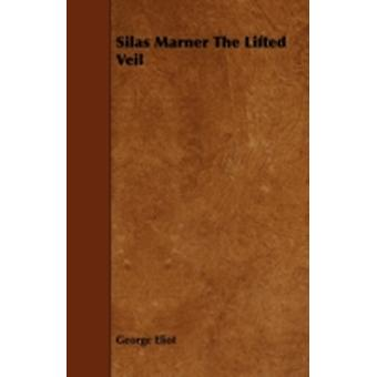 Silas Marner the Lifted Veil by Eliot & George