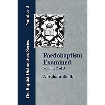 Paedobaptism Examined  Vol. 2 by Booth & Abraham
