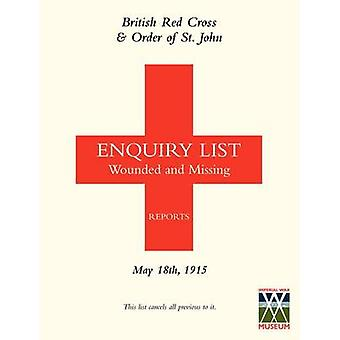 BRITISH RED CROSS AND ORDER OF ST JOHN ENQUIRY LIST FOR WOUNDED AND MISSING MAY 18TH 1915 by Anon