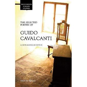 The Selected Poetry of Guido Cavalcanti A Critical English Edition by West & Simon