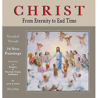 Christ From Eternity to End Time by Bittar & Pierre