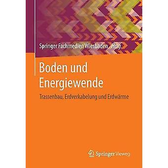Boden und Energiewende  Trassenbau Erdverkabelung und Erdwrme by Springer Fachmedien Wiesbaden