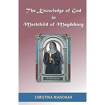 The Knowledge of God in Mechthild of Magdeburg by Manohar & Christina