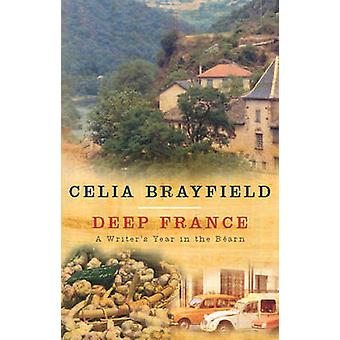 Deep France A writers year in the Bearn by Brayfield & Celia