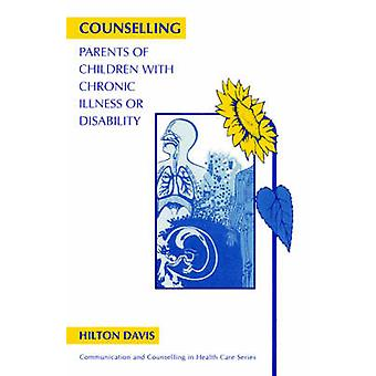 Counselling Parents of Children with Chronic by Davis & Hilton