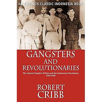 Gangsters and Revolutionaries The Jakarta Peoples Militia and the Indonesian Revolution 19451949 by Cribb & Robert