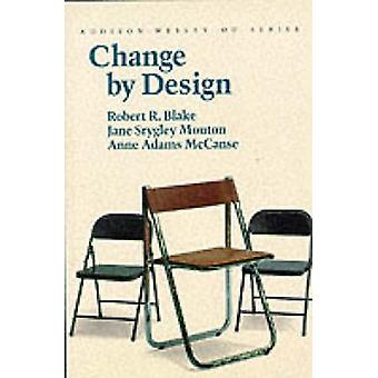Change by Design by Robert R. Blake - 9780201507485 Book