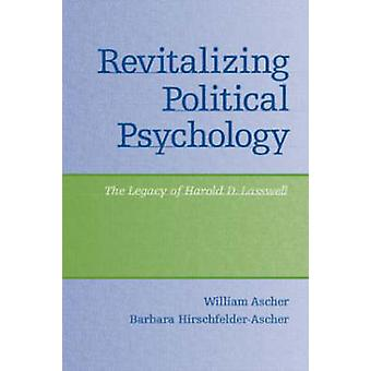 Revitalizing Political Psychology - The Legacy of Harold D. Lasswell b