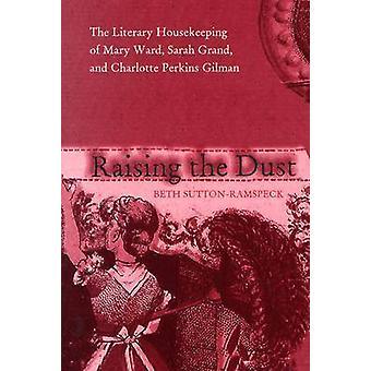 Raising the Dust - The Literary Housekeeping of Mary Ward - Sarah Gran