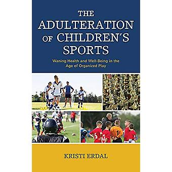 The Adulteration of Children's Sports - Waning Health and Well-Being i
