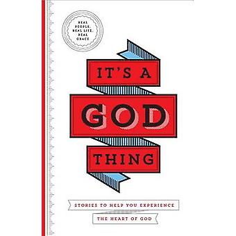 It's a God Thing - Stories to Help You Experience the Heart of God by