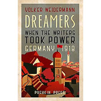 Dreamers - When the Writers Took Power - Germany 1918 by Volker Weider