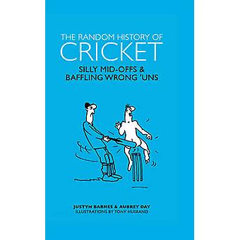 The Random History of Cricket by Aubrey Ganguly - Justyn Barnes - Ton