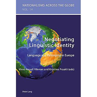 Negotiating Linguistic Identity - Language and Belonging in Europe by