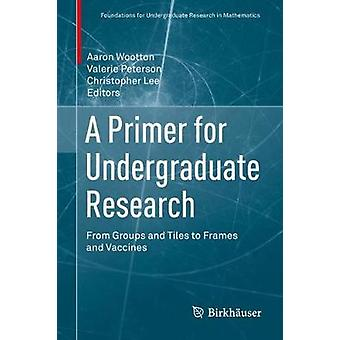 A Primer for Undergraduate Research - From Groups and Tiles to Frames