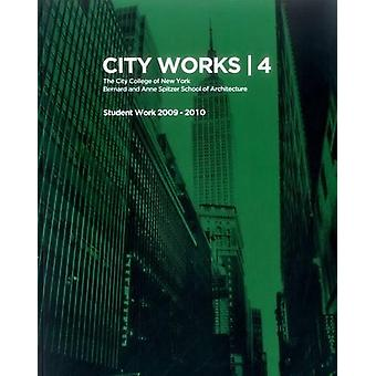 City Works 4 - Student Work 2009-2010 by George Ranalli - 978988151251