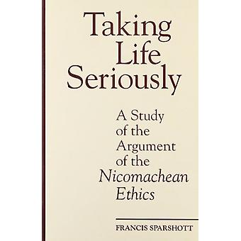 Taking Life Seriously - A Study of the Argument of the Nicomachean Eth