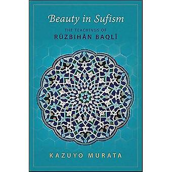 Beauty in Sufism - The Teachings of Ruzbihan Baqli by Kazuyo Murata -