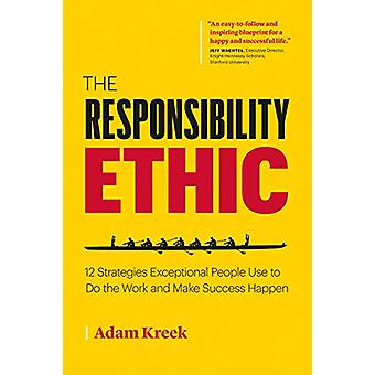 The Responsibility Ethic - 12 Strategies Exceptional People Use to Do