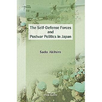 The Self-Defense Forces and Postwar Politics in Japan by Sado Akihiro