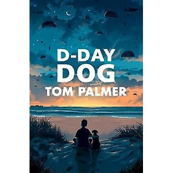 D-Day Dog by Tom Palmer - 9781781128688 Book