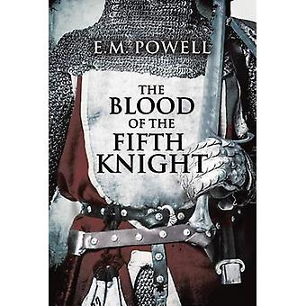 The Blood of the Fifth Knight by E M Powell