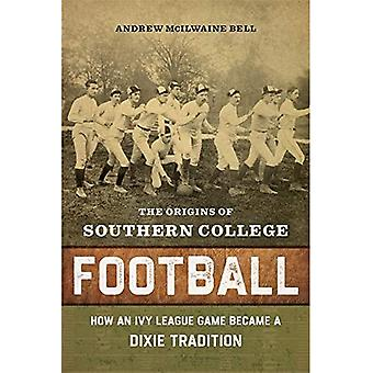 The Origins of Southern College Football: Hoe een Ivy League Game Dixie Tradition werd