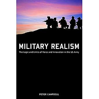 Military Realism: The Logic� and Limits of Force and Innovation in the U.S. Army
