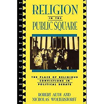Religion på Den Offentlige Plads: Debat kirke og stat (Punkt / kontrapunkt: Filosoffer Debat Contemporary Issues)