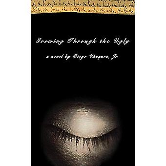 Growing Through the Ugly - A Novel by Diego Vazquez - 9780393333466 Bo