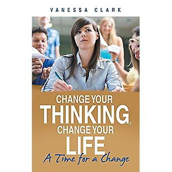Change Your Thinking - Change Your Life - A Time for a Change by Vanes