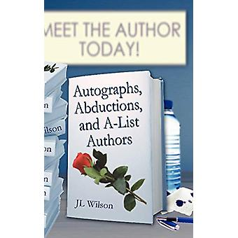 Autographs - Abductions and A-List Authors by J L Wilson - 9781601542