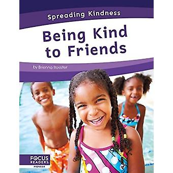 Spreading Kindness Being Kind to Friends by Brienna Rossiter